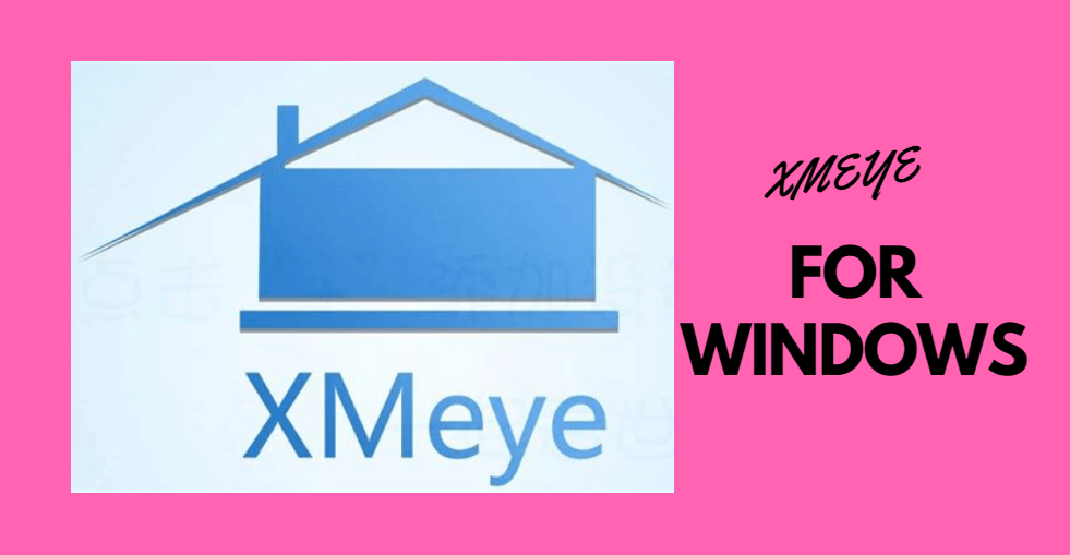 XMEYE for windows download and step by step configuration