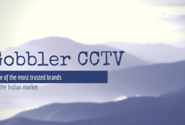 Gobbler CCTV - One of the most trusted brands in the Indian market